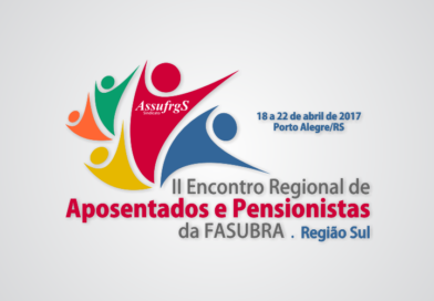 Inscreva-se AQUI: II Encontro dos Aposentados e Pensionistas da FASUBRA – Região Sul